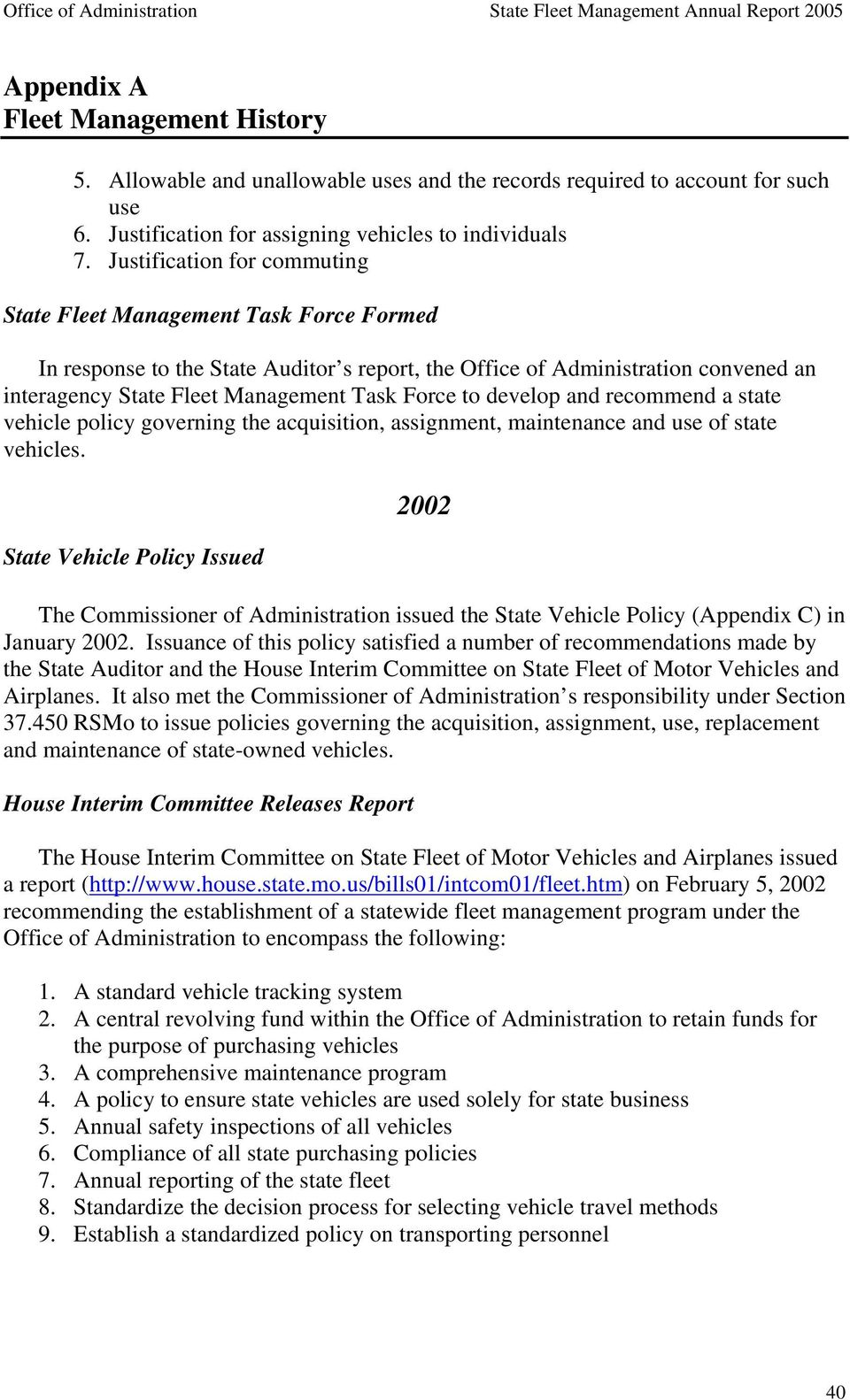 to develop and recommend a state vehicle policy governing the acquisition, assignment, maintenance and use of state vehicles.