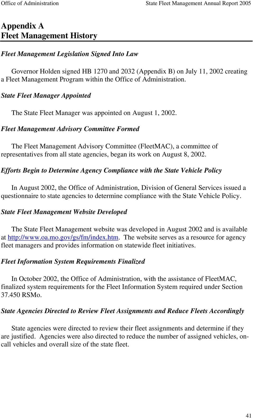 Fleet Management Advisory Committee Formed The Fleet Management Advisory Committee (FleetMAC), a committee of representatives from all state agencies, began its work on August 8, 2002.