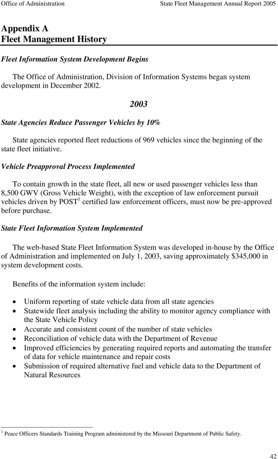 Vehicle Preapproval Process Implemented To contain growth in the state fleet, all new or used passenger vehicles less than 8,500 GWV (Gross Vehicle Weight), with the exception of law enforcement