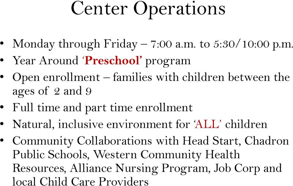 Year Around Preschool program Open enrollment families with children between the ages of 2 and 9 Full