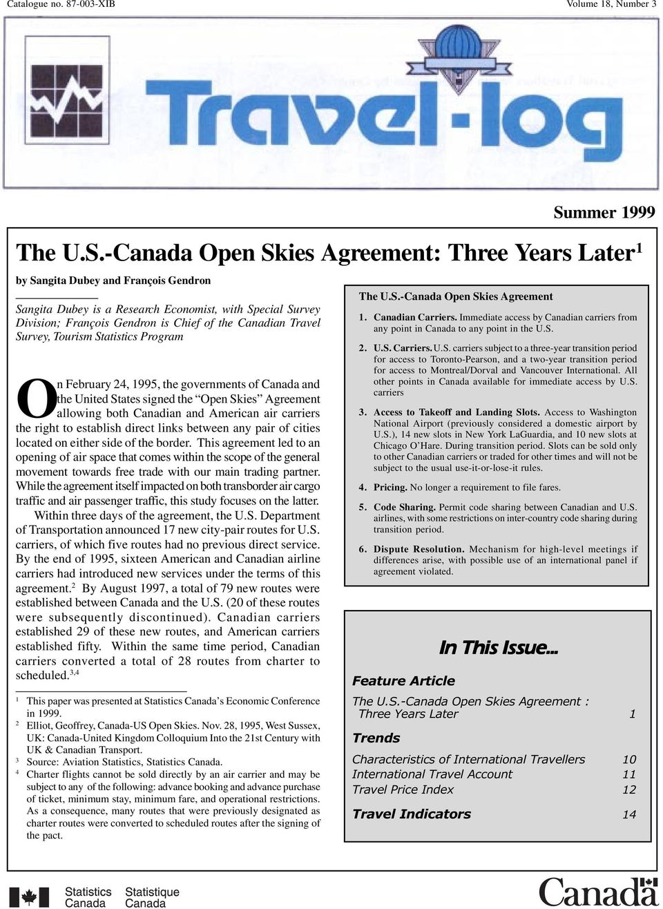 -Canada Open Skies Agreement: Three Years Later 1 by Sangita Dubey and François Gendron Sangita Dubey is a Research Economist, with Special Survey Division; François Gendron is Chief of the Canadian