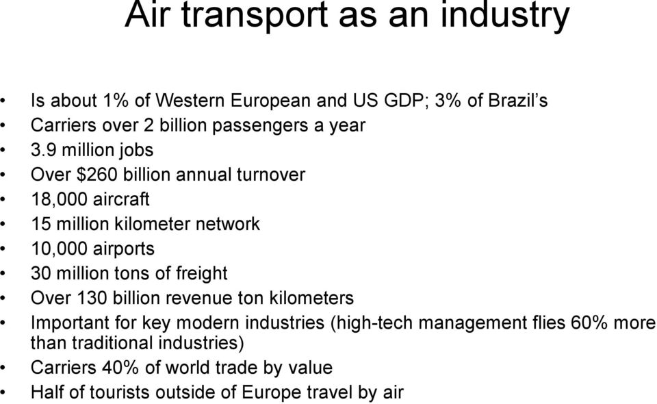 9 million jobs Over $260 billion annual turnover 18,000 aircraft 15 million kilometer network 10,000 airports 30 million