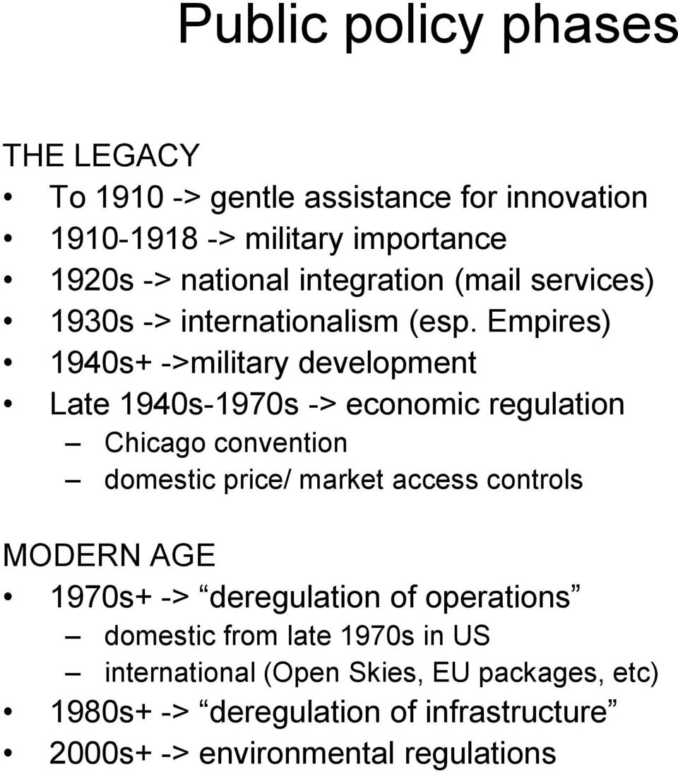 Empires) 1940s+ ->military development Late 1940s-1970s -> economic regulation Chicago convention domestic price/ market access