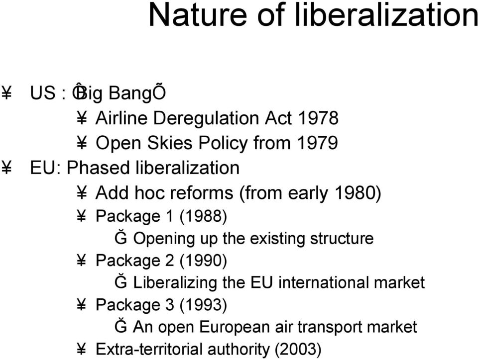 Opening up the existing structure Package 2 (1990) Ğ Liberalizing the EU international