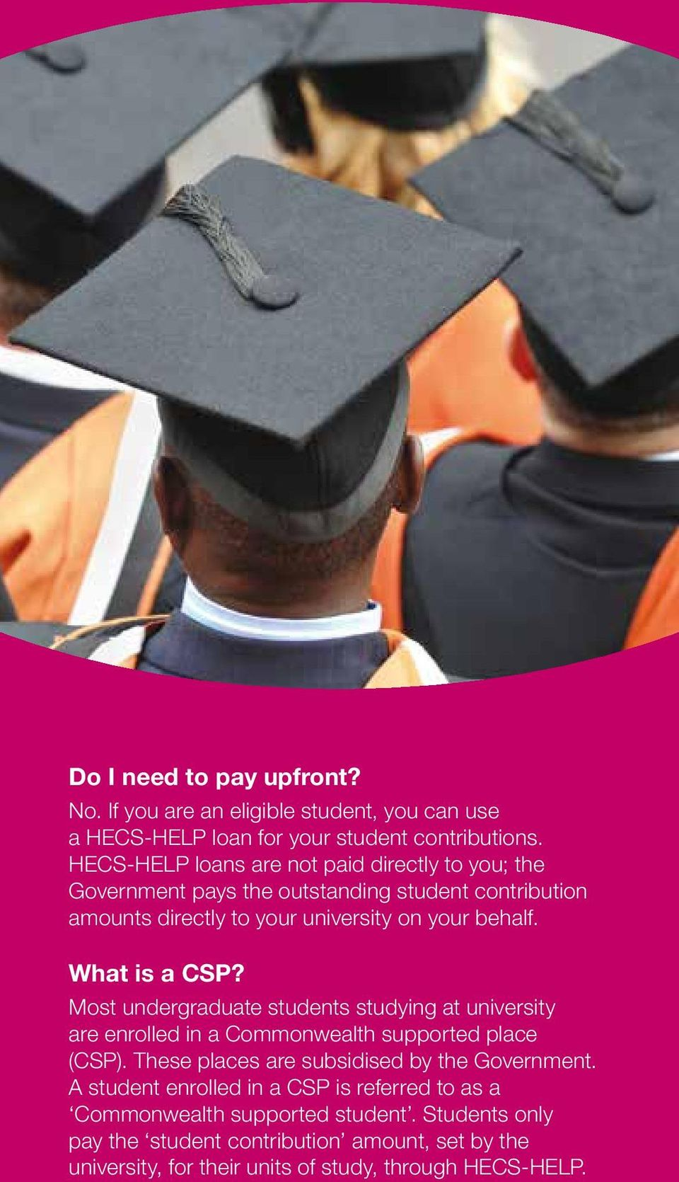 What is a CSP? Most undergraduate students studying at university are enrolled in a Commonwealth supported place (CSP).