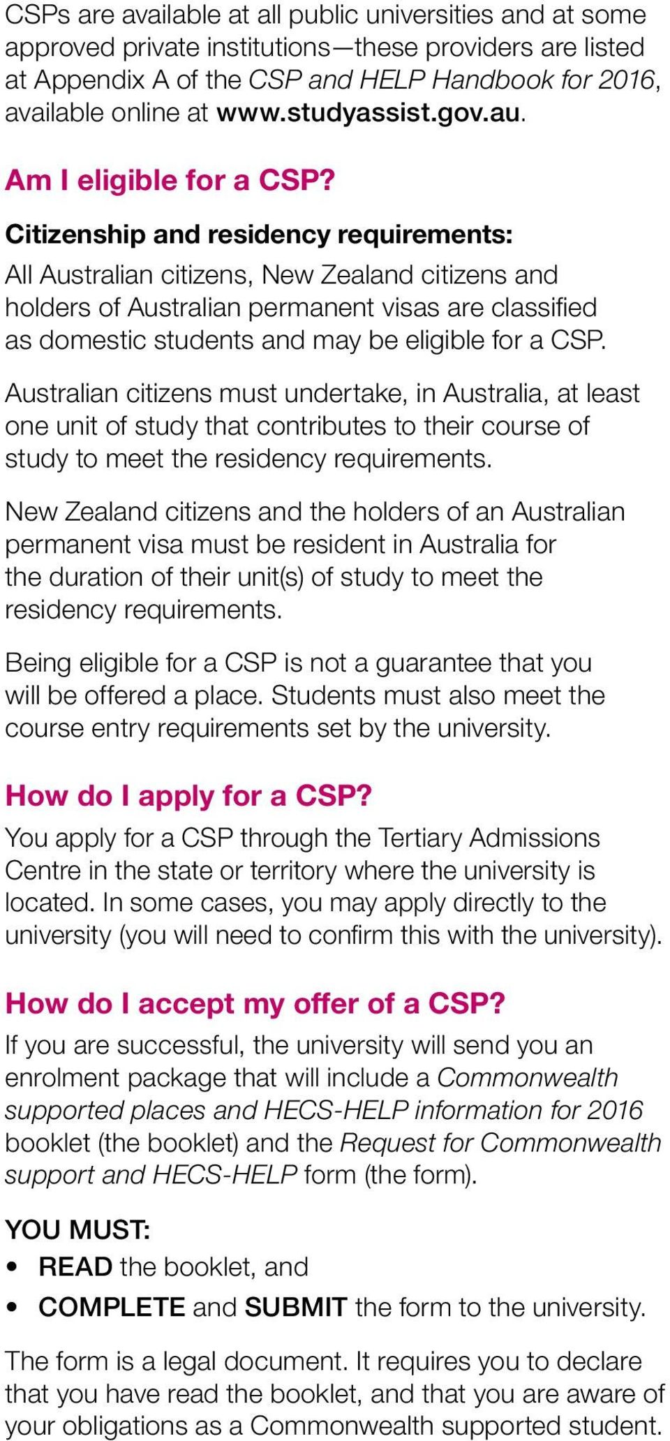 Citizenship and residency requirements: All Australian citizens, New Zealand citizens and holders of Australian permanent visas are classified as domestic students and may be eligible for a CSP.