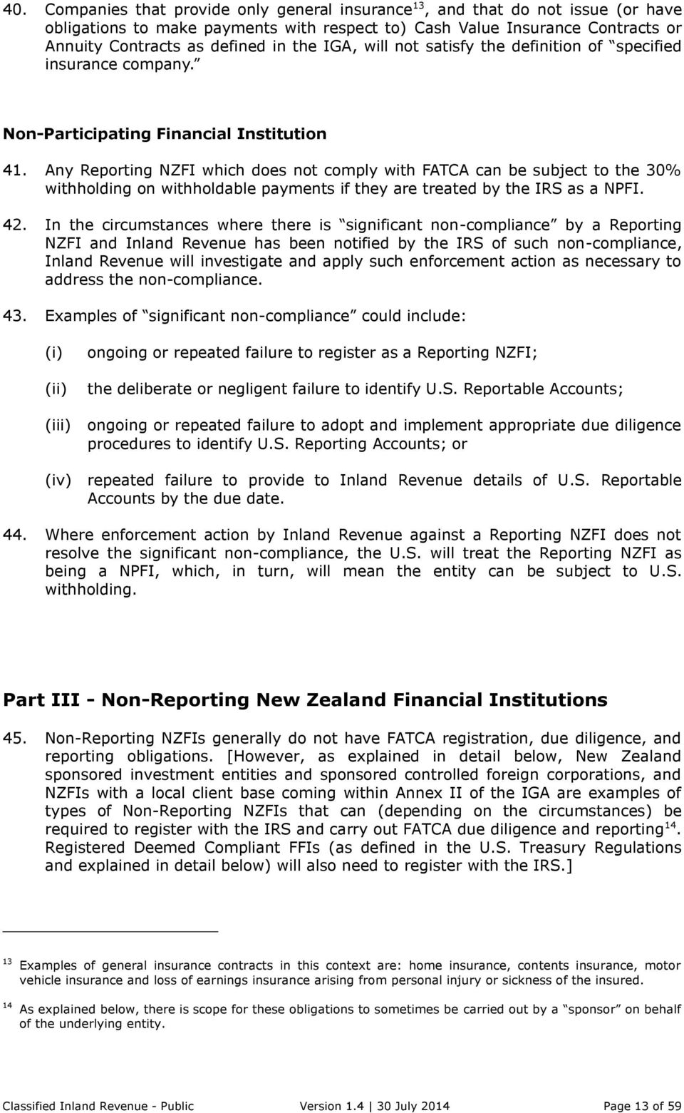 Any Reporting NZFI which does not comply with FATCA can be subject to the 30% withholding on withholdable payments if they are treated by the IRS as a NPFI. 42.