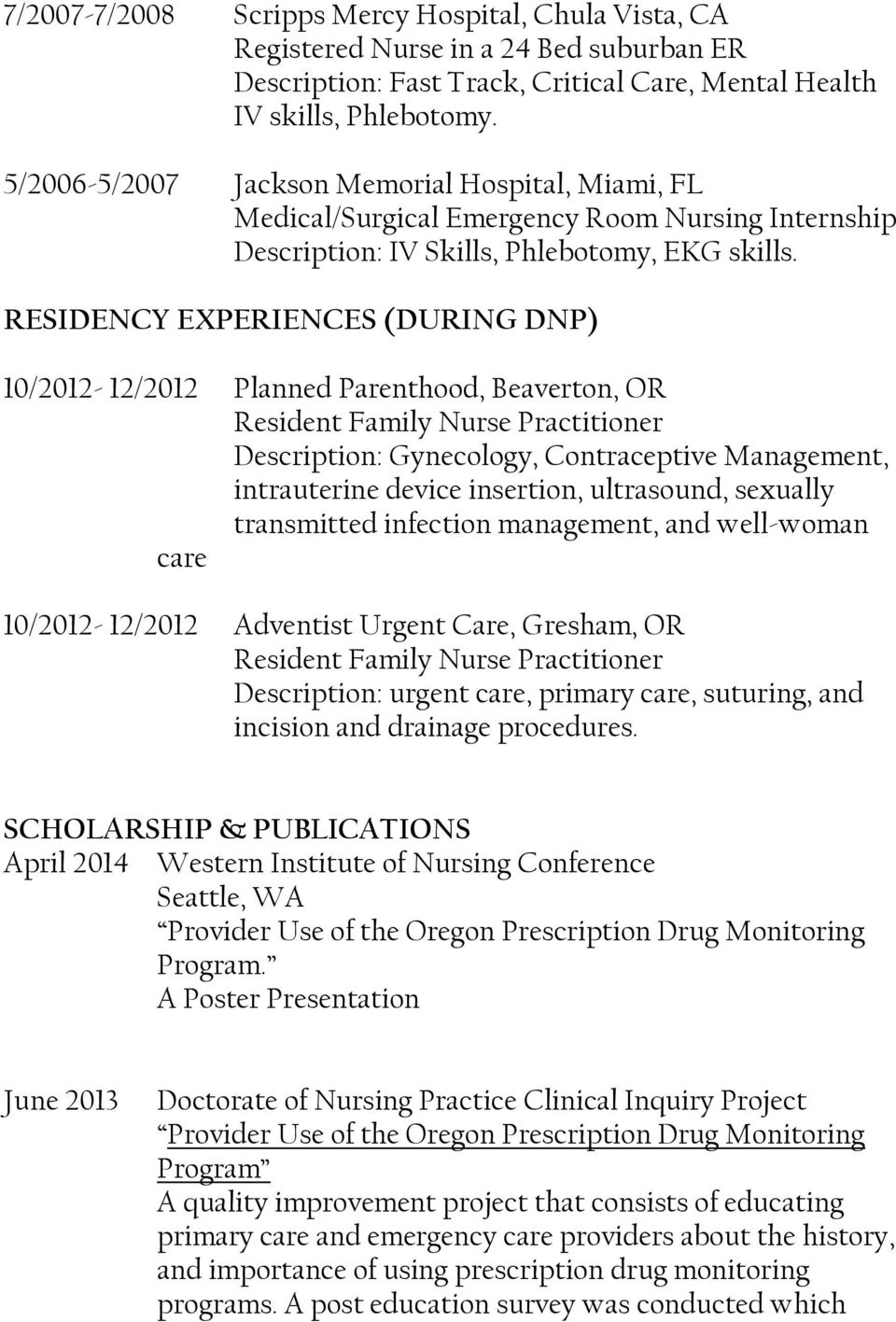 RESIDENCY EXPERIENCES (DURING DNP) 10/2012-12/2012 Planned Parenthood, Beaverton, OR Resident Family Nurse Practitioner Description: Gynecology, Contraceptive Management, intrauterine device
