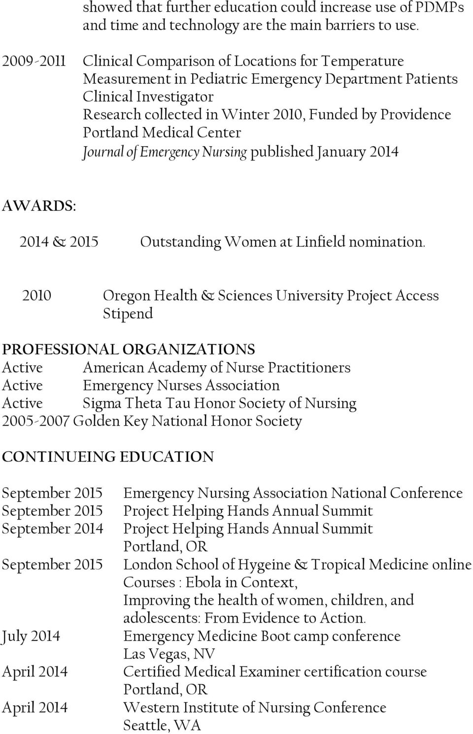 Portland Medical Center Journal of Emergency Nursing published January 2014 AWARDS: 2014 & 2015 Outstanding Women at Linfield nomination.