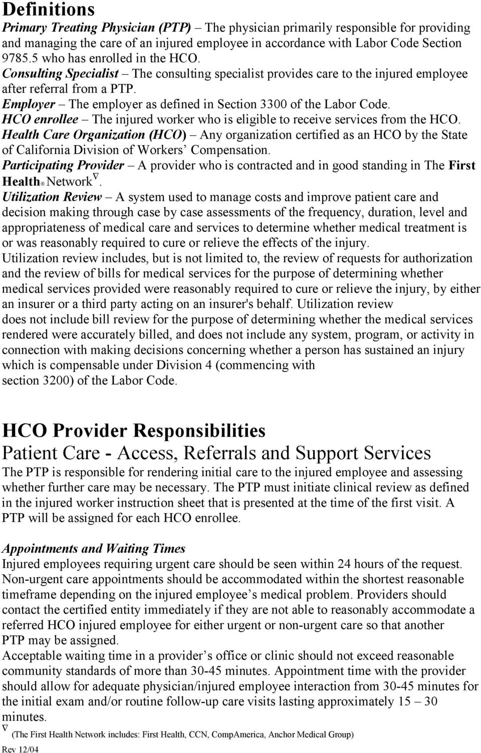 Employer The employer as defined in Section 3300 of the Labor Code. HCO enrollee The injured worker who is eligible to receive services from the HCO.