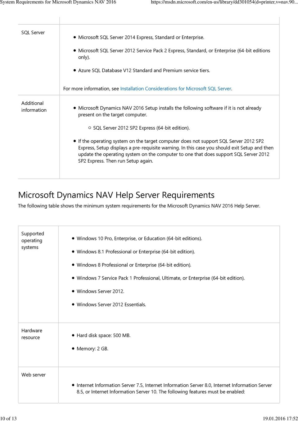 information Microsoft Dynamics NAV 2016 Setup installs the following software if it is not already present on the target computer. SQL Server 2012 SP2 Express (64-bit edition).