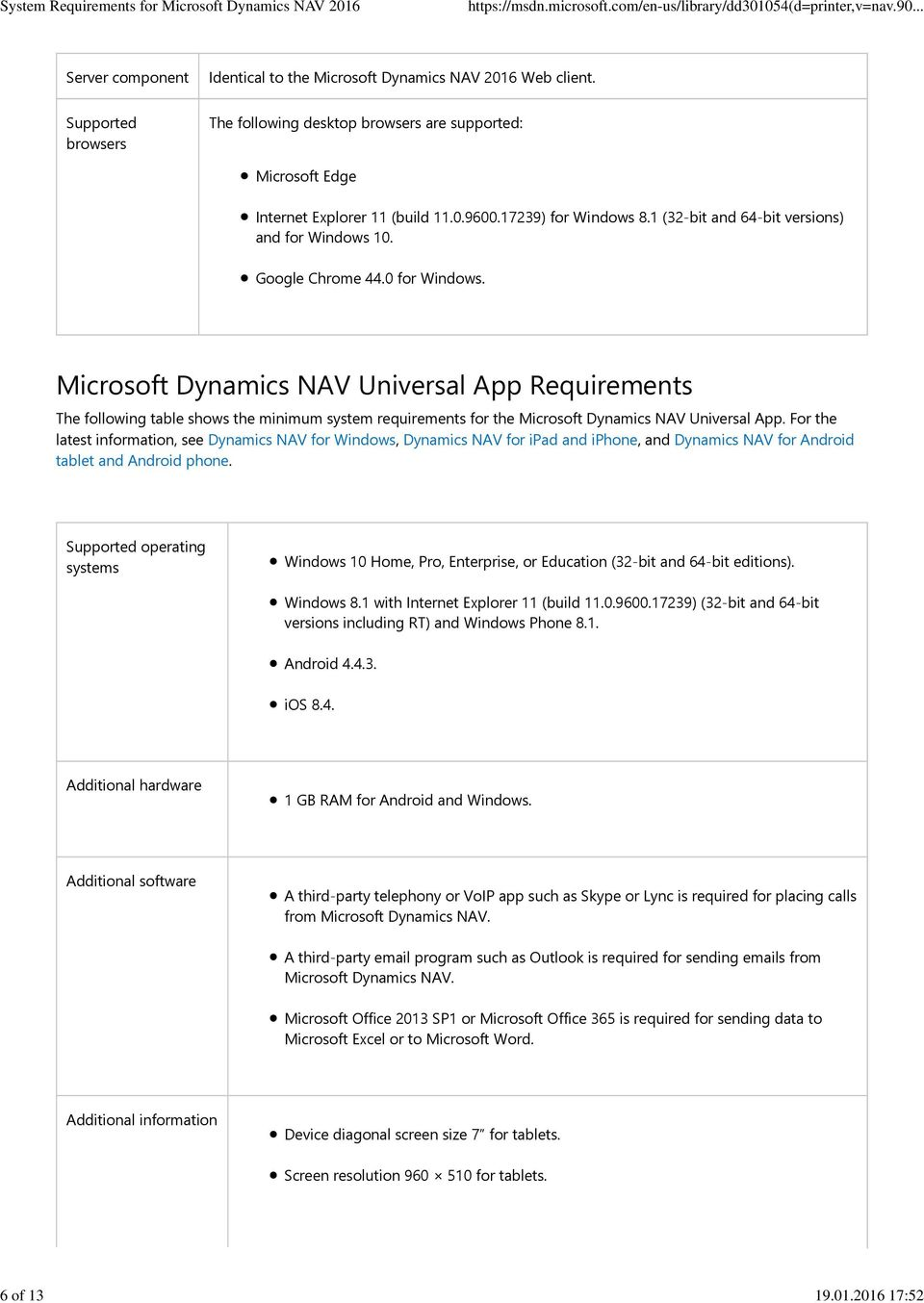 Google Chrome 44.0 for Windows. Microsoft Dynamics NAV Universal App Requirements The following table shows the minimum system requirements for the Microsoft Dynamics NAV Universal App.