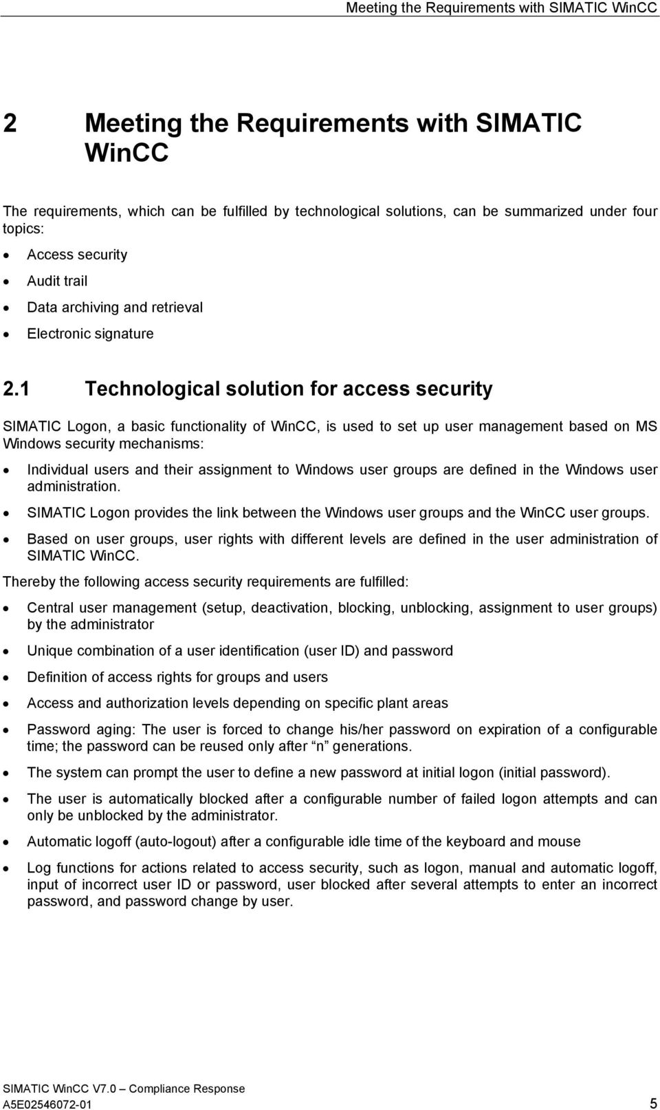 1 Technological solution for access security SIMATIC Logon, a basic functionality of WinCC, is used to set up user management based on MS Windows security mechanisms: Individual users and their