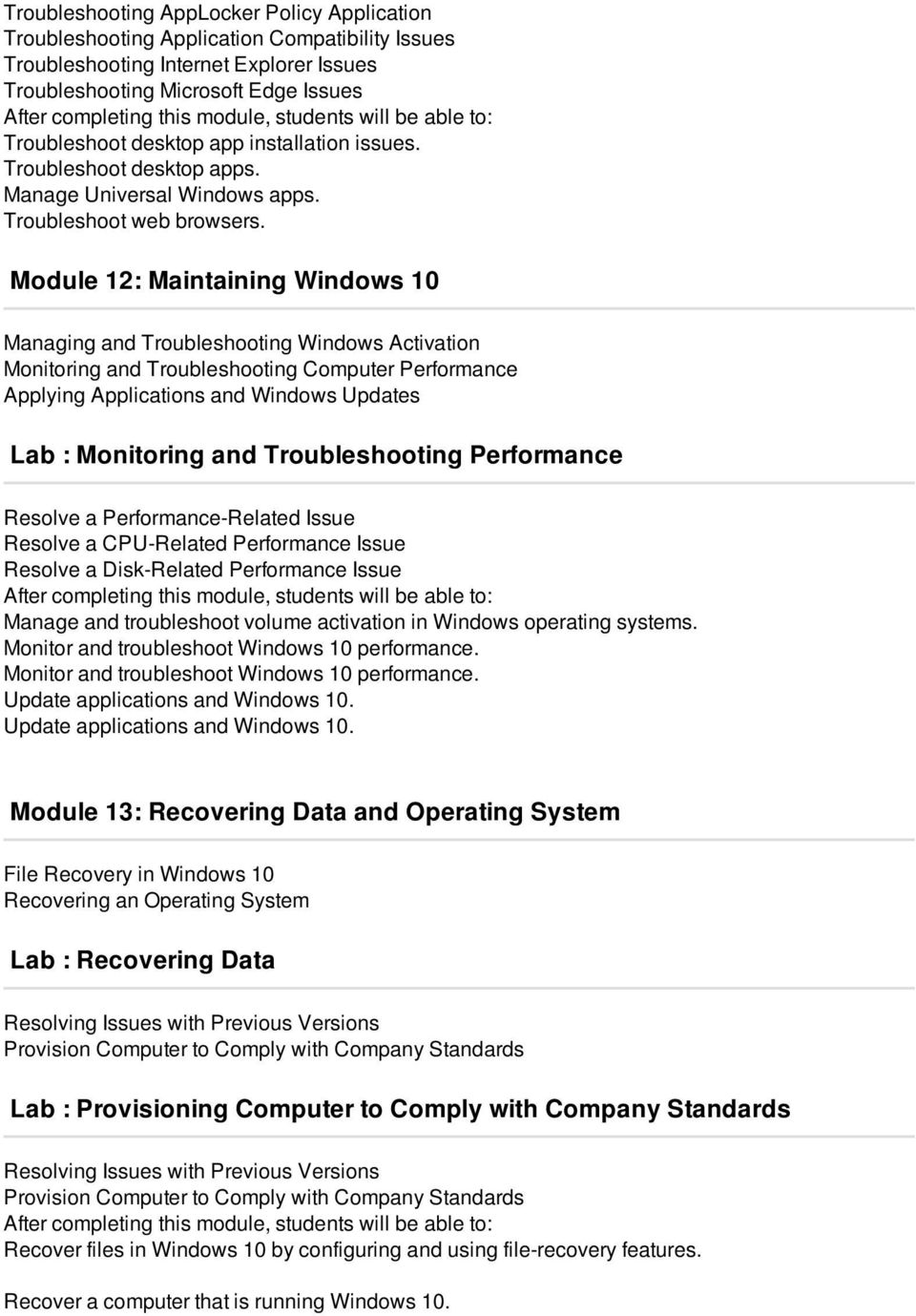 Module 12: Maintaining Windows 10 Managing and Troubleshooting Windows Activation Monitoring and Troubleshooting Computer Performance Applying Applications and Windows Updates Lab : Monitoring and