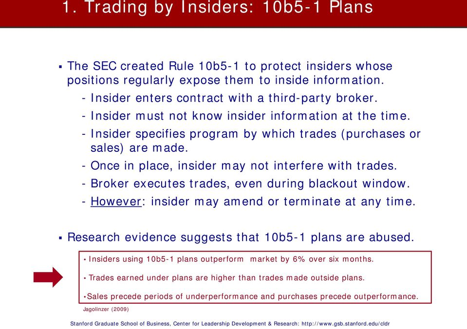 - Broker executes trades, even during blackout window. - However: insider may amend or terminate at any time. Research evidence suggests that 10b5-1 plans are abused.