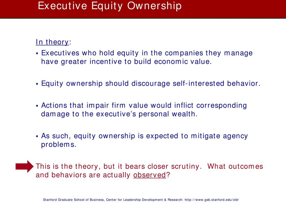 Actions that impair firm value would inflict corresponding damage to the executive s personal wealth.