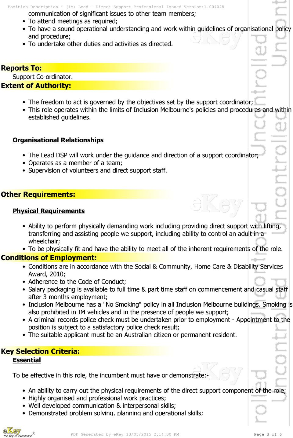 Extent of Authority: The freedom to act is governed by the objectives set by the support coordinator; This role operates within the limits of Inclusion Melbourne's policies and procedures and within