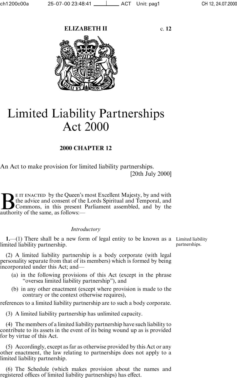 the authority of the same, as follows: Introductory 1. (1) There shall be a new form of legal entity to be known as a Limited liability limited liability partnership. partnerships.