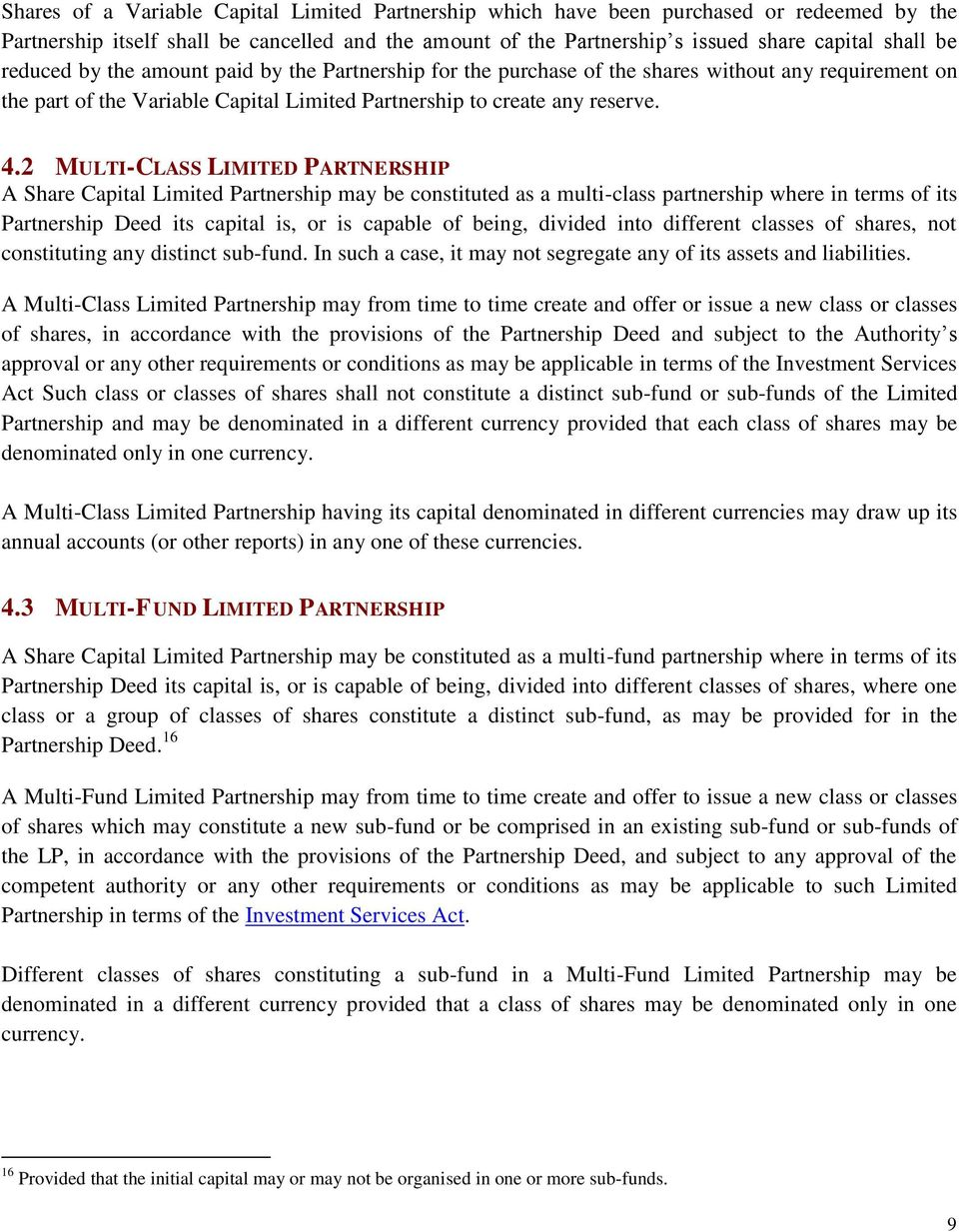 2 MULTI-CLASS LIMITED PARTNERSHIP A Share Capital Limited Partnership may be constituted as a multi-class partnership where in terms of its Partnership Deed its capital is, or is capable of being,