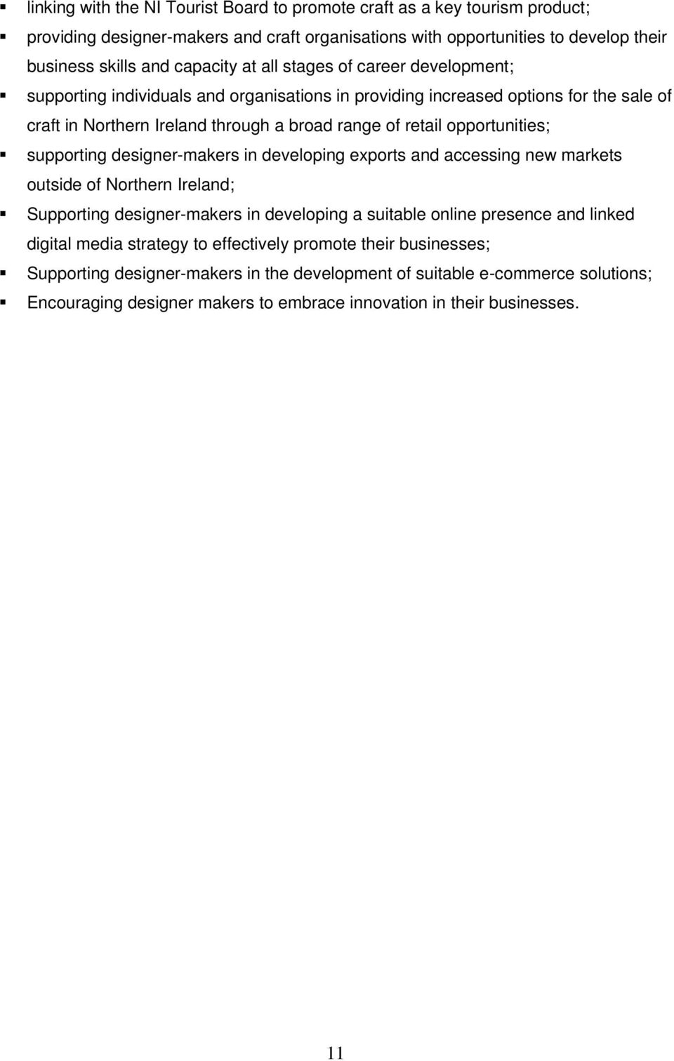 supporting designer-makers in developing exports and accessing new markets outside of Northern Ireland; Supporting designer-makers in developing a suitable online presence and linked digital media