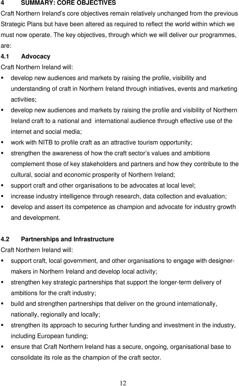 1 Advocacy Craft Northern Ireland will: develop new audiences and markets by raising the profile, visibility and understanding of craft in Northern Ireland through initiatives, events and marketing