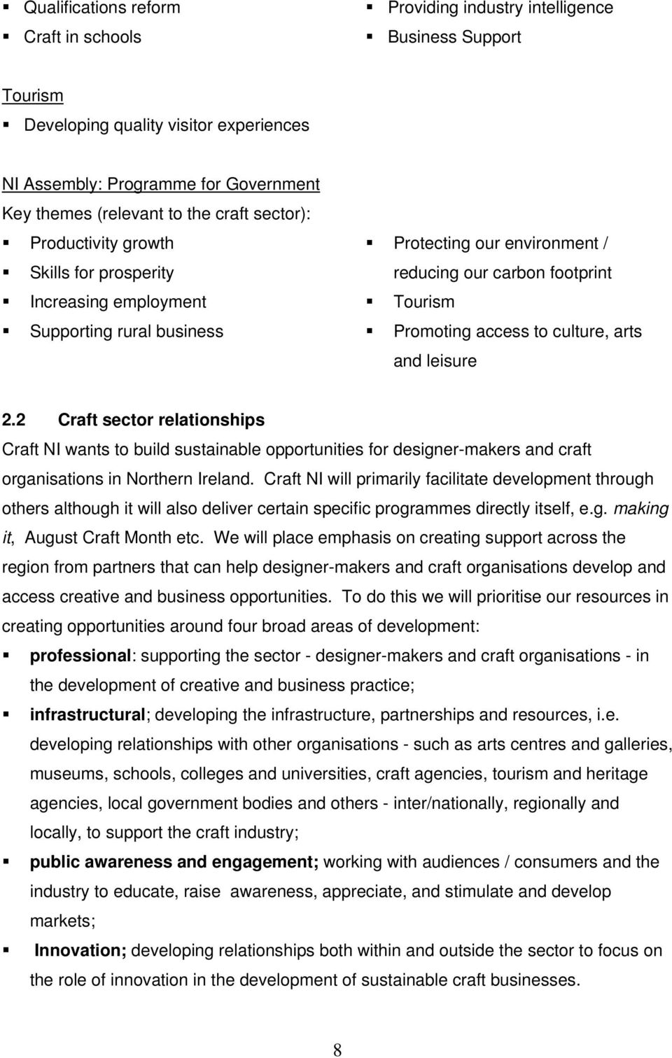culture, arts and leisure 2.2 Craft sector relationships Craft NI wants to build sustainable opportunities for designer-makers and craft organisations in Northern Ireland.