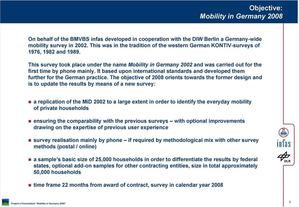 This survey took place under the name Mobility in Germany 2002 and was carried out for the first time by phone mainly.