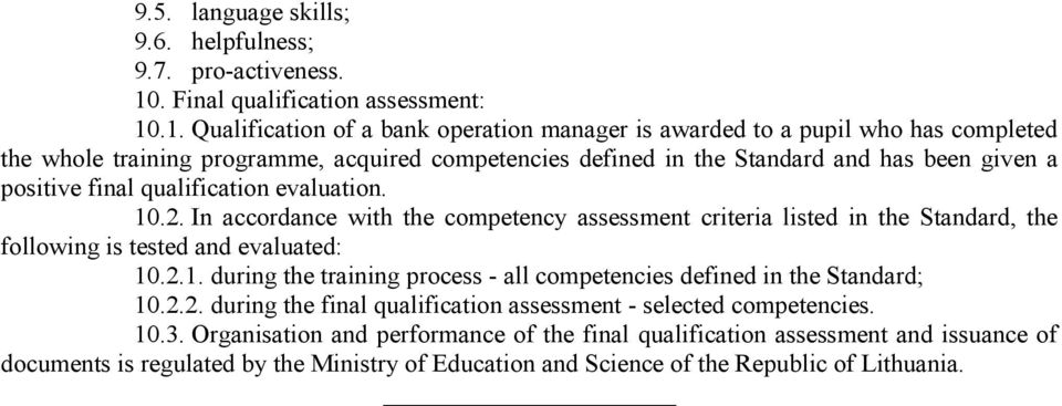 .1. Qualification of a bank operation manager is awarded to a pupil who has completed the whole training programme, acquired competencies defined in the Standard and has been given a positive