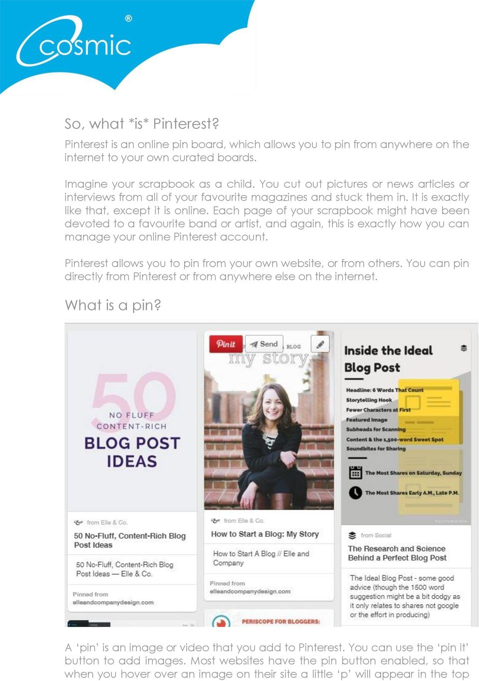 Each page of your scrapbook might have been devoted to a favourite band or artist, and again, this is exactly how you can manage your online Pinterest account.