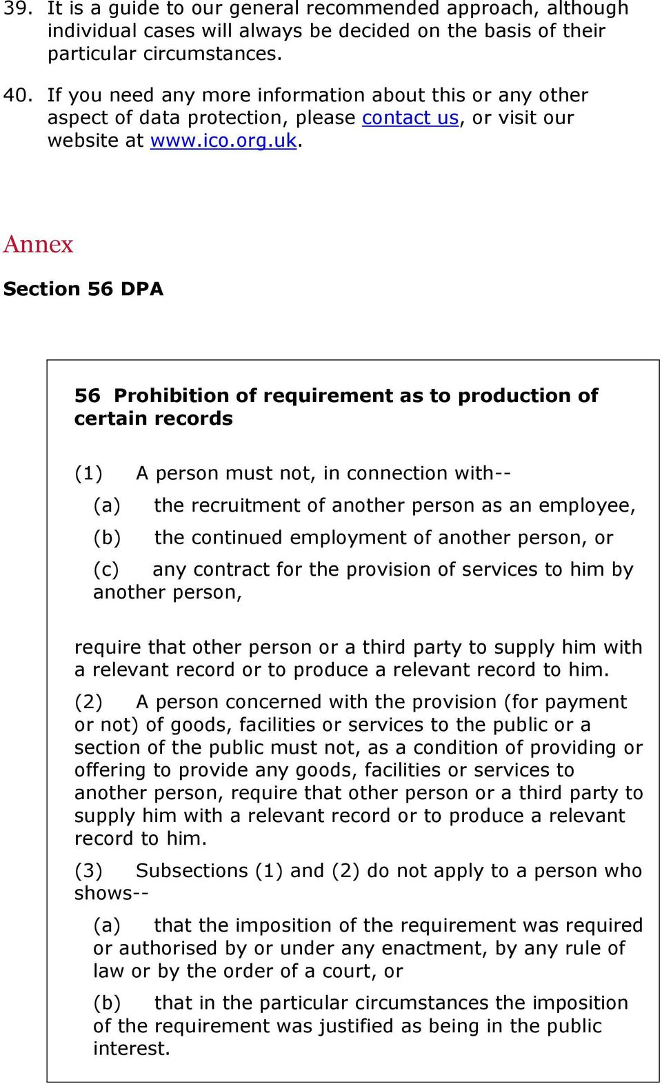 Annex Section 56 DPA 56 Prohibition of requirement as to production of certain records (1) A person must not, in connection with-- (a) the recruitment of another person as an employee, (b) the