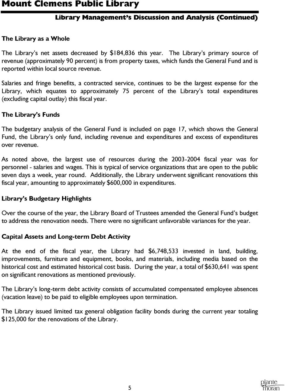 Salaries and fringe benefits, a contracted service, continues to be the largest expense for the Library, which equates to approximately 75 percent of the Library s total expenditures (excluding
