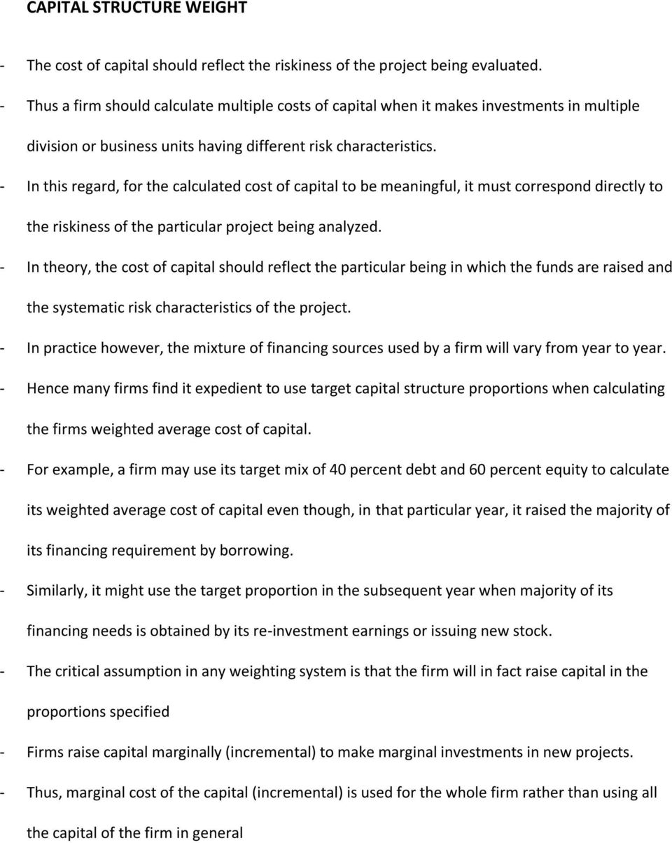 - In this regard, for the calculated cost of capital to be meaningful, it must correspond directly to the riskiness of the particular project being analyzed.
