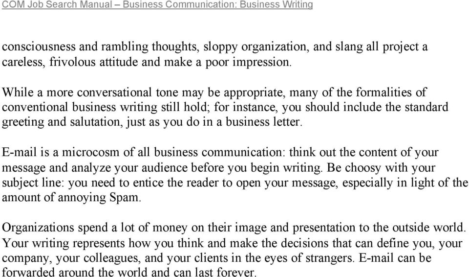 as you do in a business letter. E-mail is a microcosm of all business communication: think out the content of your message and analyze your audience before you begin writing.