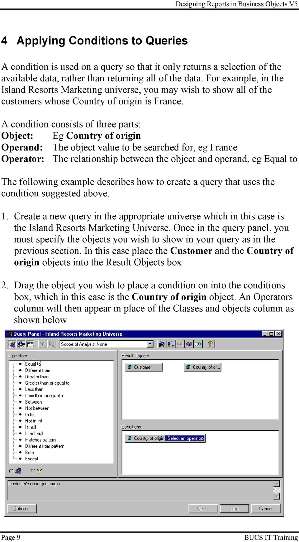 A condition consists of three parts: Object: Eg Country of origin Operand: The object value to be searched for, eg France Operator: The relationship between the object and operand, eg Equal to The