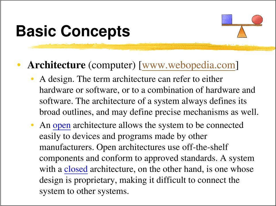 The architecture of a system always defines its broad outlines, and may define precise mechanisms as well.