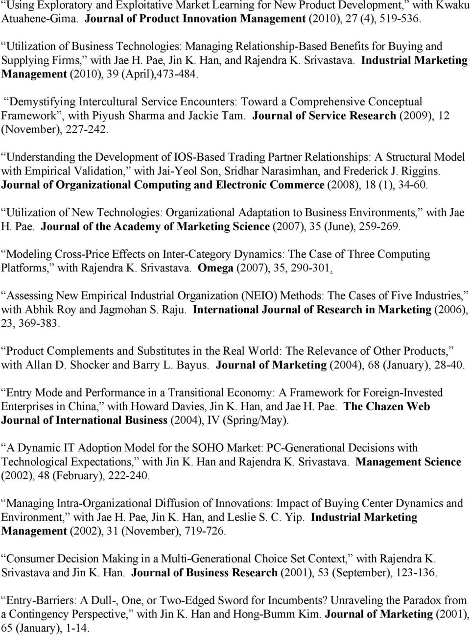 Industrial Marketing Management (2010), 39 (April),473-484. Demystifying Intercultural Service Encounters: Toward a Comprehensive Conceptual Framework, with Piyush Sharma and Jackie Tam.