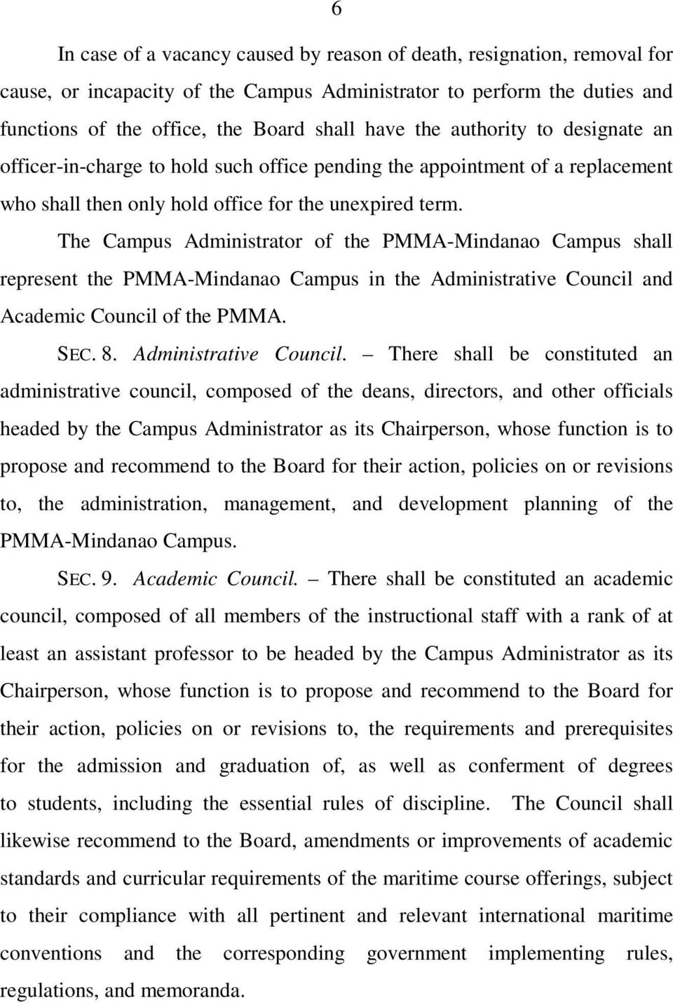 The Campus Administrator of the PMMA-Mindanao Campus shall represent the PMMA-Mindanao Campus in the Administrative Council
