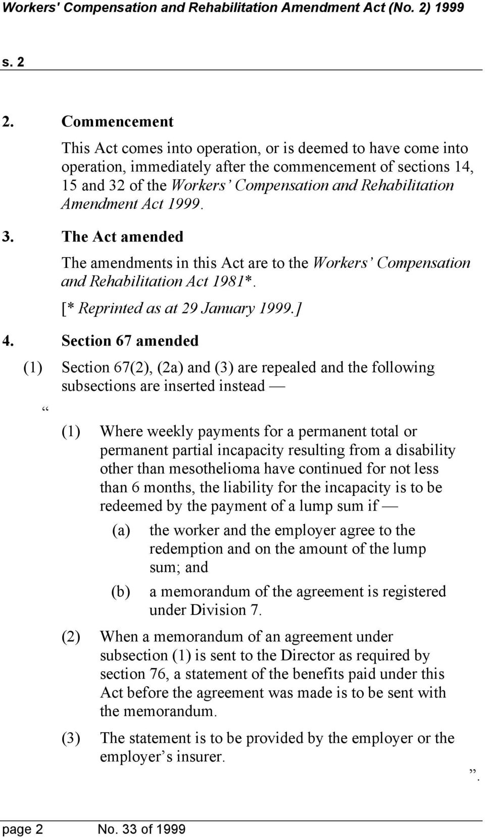 Amendment Act 1999. 3. The Act amended The amendments in this Act are to the Workers Compensation and Rehabilitation Act 1981*. [* Reprinted as at 29 January 1999.] 4.