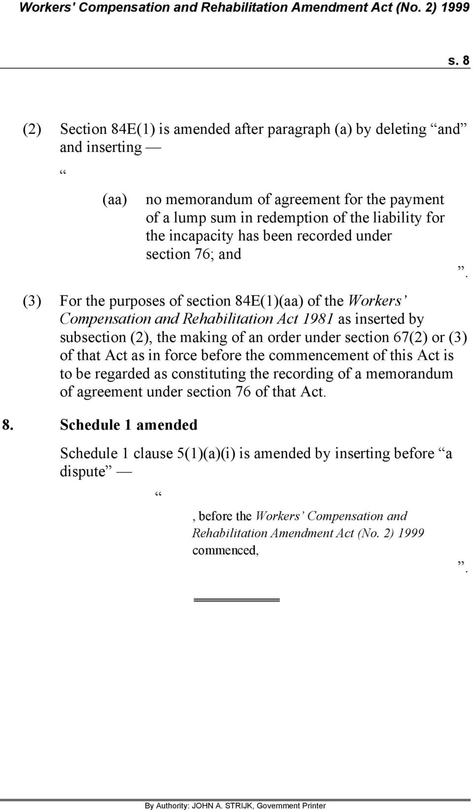 section 67(2) or (3) of that Act as in force before the commencement of this Act is to be regarded as constituting the recording of a memorandum of agreement under section 76 of that Act. 8.