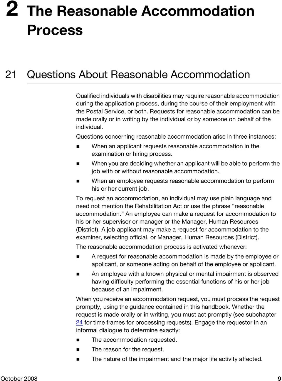 Questions concerning reasonable accommodation arise in three instances: When an applicant requests reasonable accommodation in the examination or hiring process.