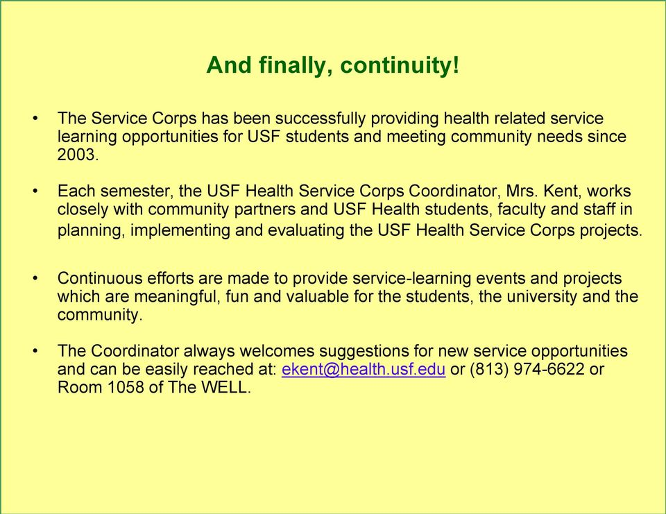 Kent, works closely with community partners and USF Health students, faculty and staff in planning, implementing and evaluating the USF Health Service Corps projects.