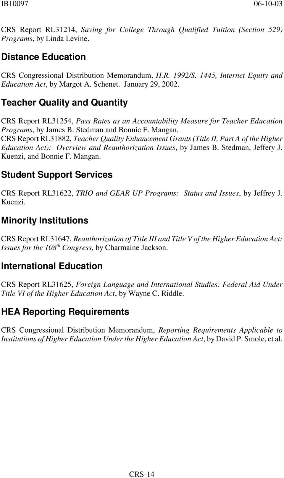 Teacher Quality and Quantity CRS Report RL31254, Pass Rates as an Accountability Measure for Teacher Education Programs, by James B. Stedman and Bonnie F. Mangan.