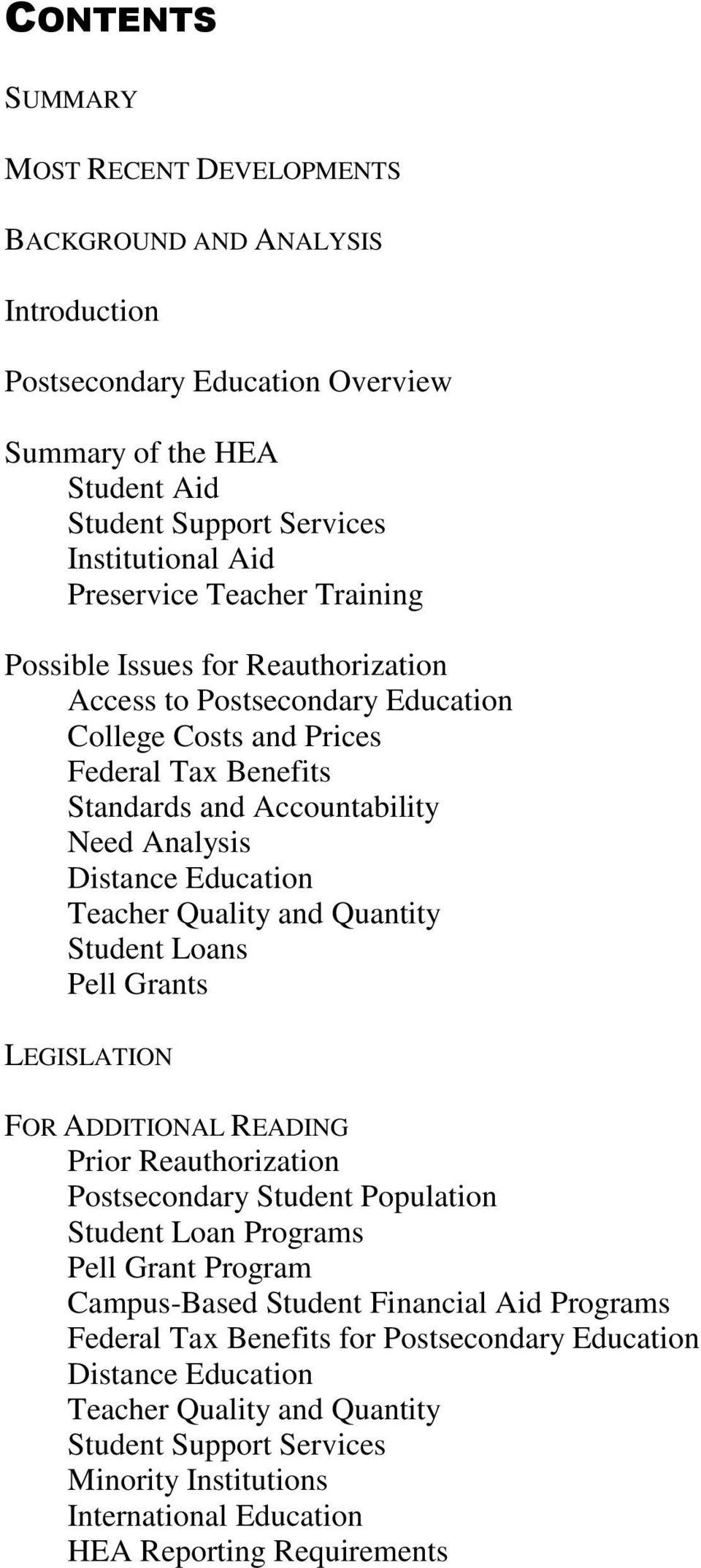 Teacher Quality and Quantity Student Loans Pell Grants LEGISLATION FOR ADDITIONAL READING Prior Reauthorization Postsecondary Student Population Student Loan Programs Pell Grant Program Campus-Based