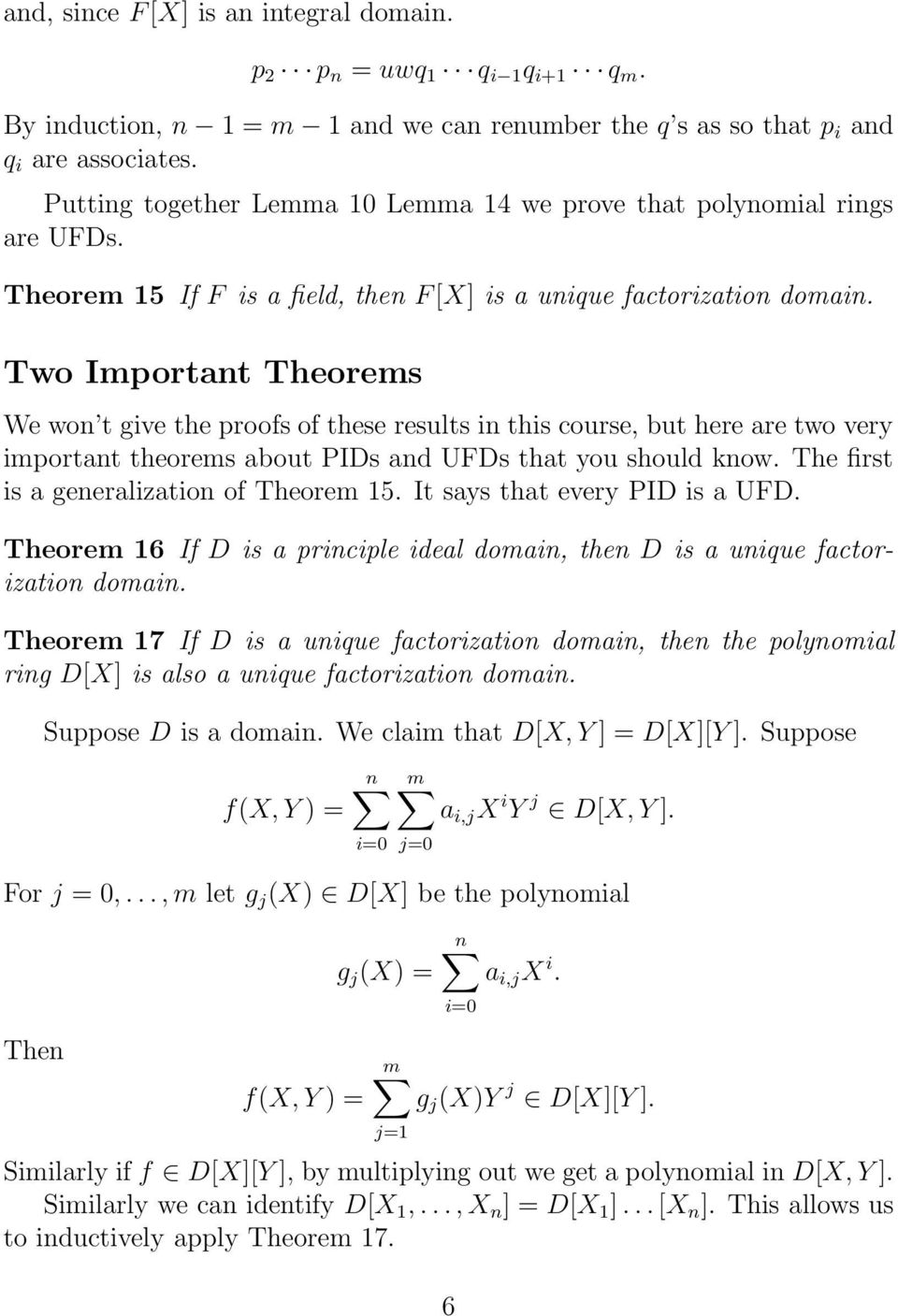 Two Important Theorems We won t give the proofs of these results in this course, but here are two very important theorems about PIDs and UFDs that you should know.