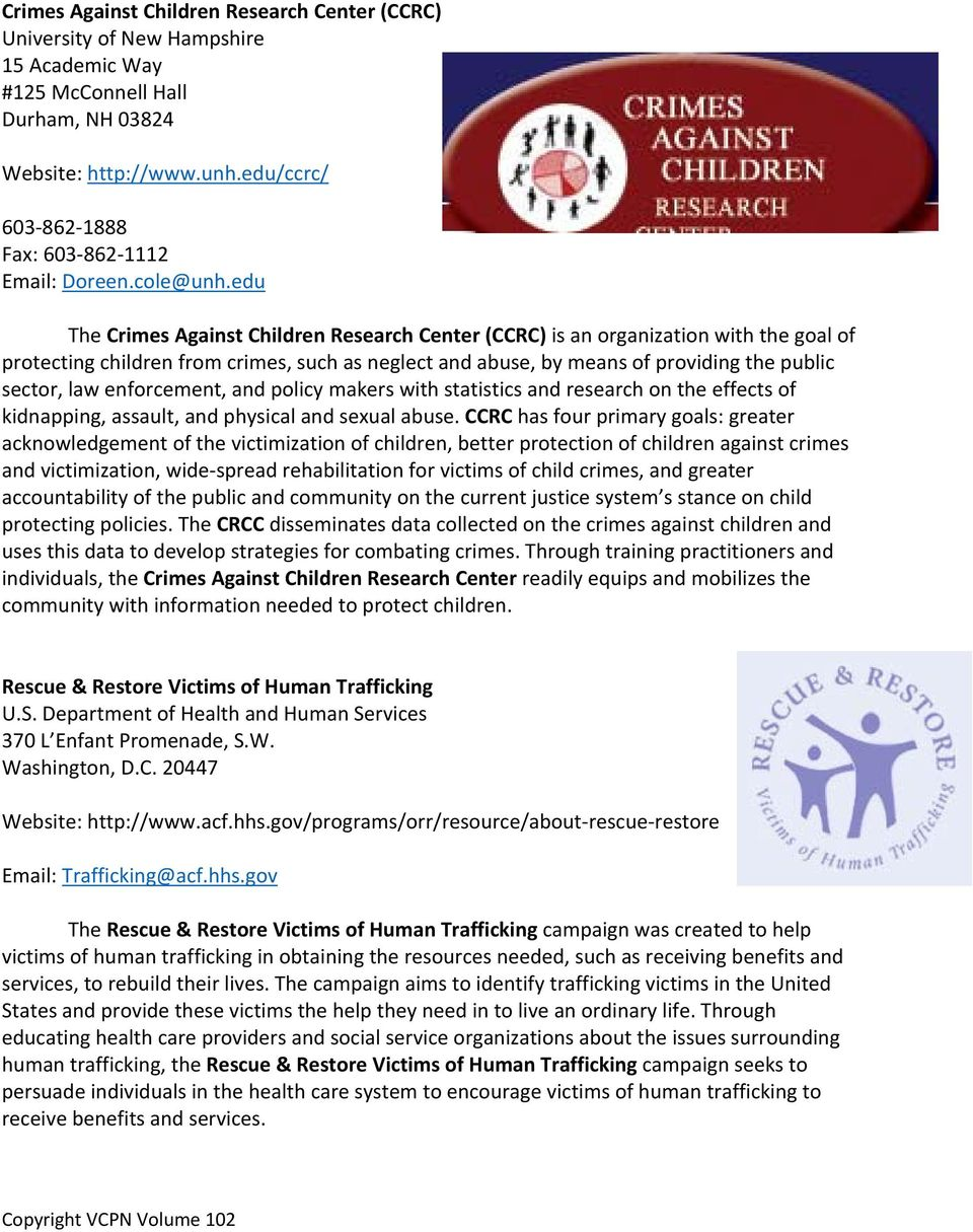 edu The Crimes Against Children Research Center (CCRC) is an organization with the goal of protecting children from crimes, such as neglect and abuse, by means of providing the public sector, law