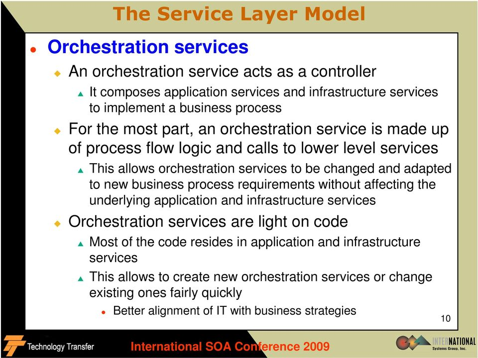 adapted to new business process requirements without affecting the underlying application and infrastructure services Orchestration services are light on code Most of the code