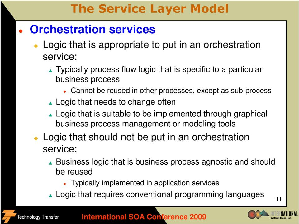 suitable to be implemented through graphical business process management or modeling tools Logic that should not be put in an orchestration service: