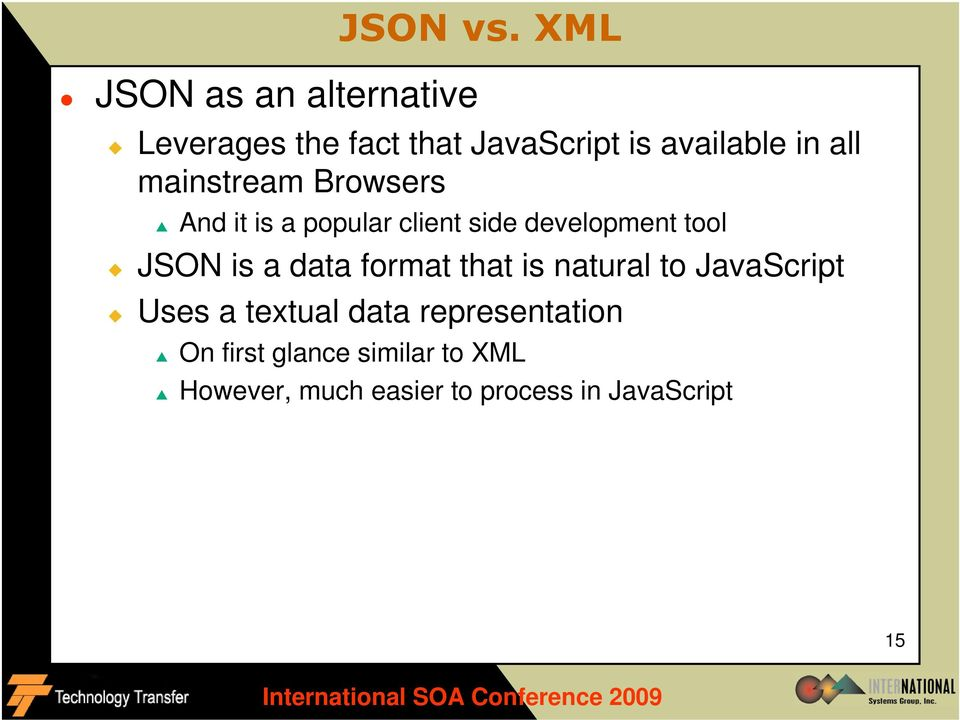 And it is a popular client side development tool JSON is a data format that is