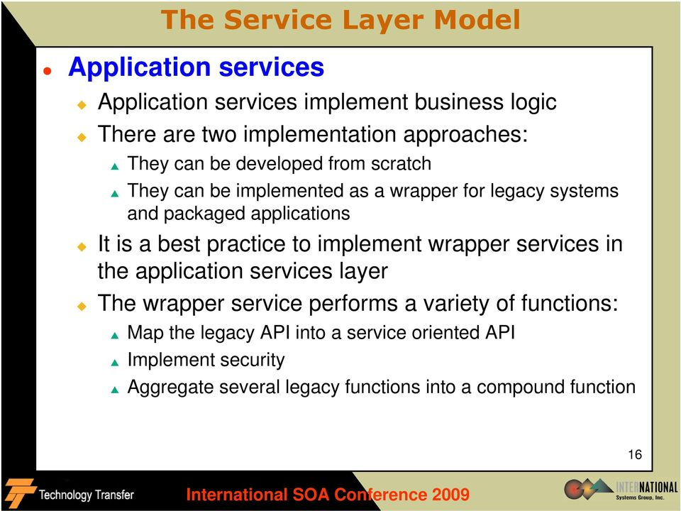 It is a best practice to implement wrapper services in the application services layer The wrapper service performs a variety of