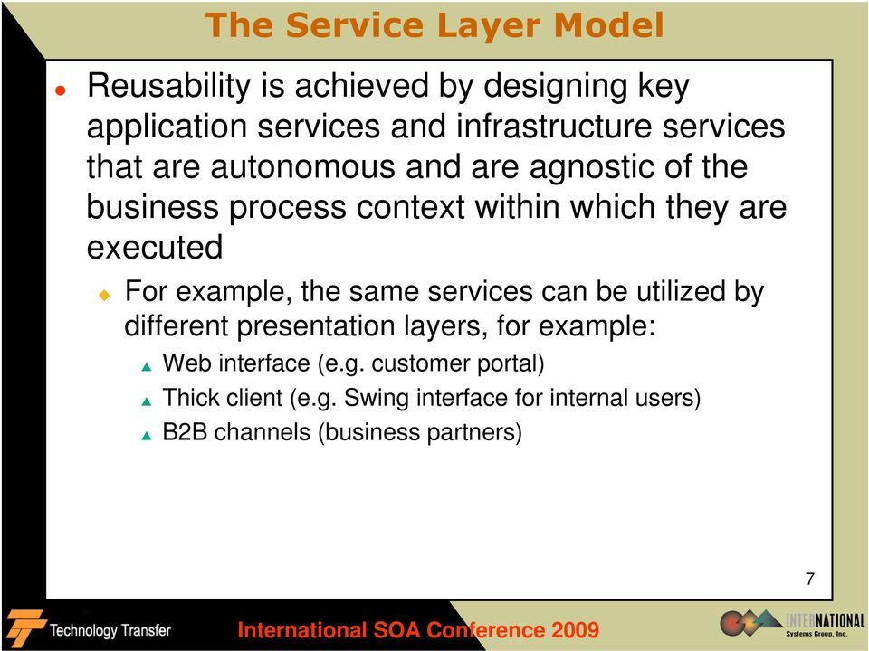 For example, the same services can be utilized by different presentation layers, for example: Web interface